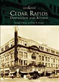 Cedar Rapids: Downtown and Beyond (IA) (Then and Now)