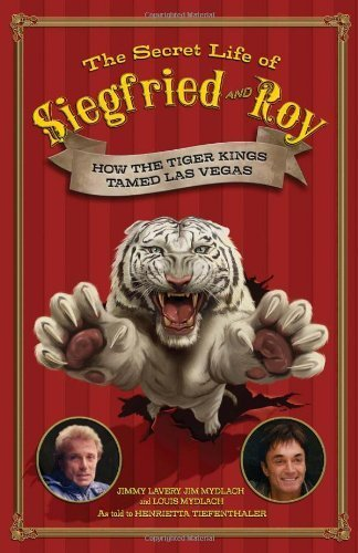 The Secret Life of Siegfried and Roy: How the Tiger Kings Tamed Las Vegas by Jim Mydlach (2008-06-01) por Jim Mydlach;Jimmy Lavery;Louis Mydlach;Henrietta Tiefenthaler