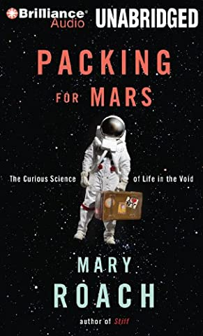 Packing for Mars: The Curious Science of Life in the Void (Mary Roach Audiobooks)