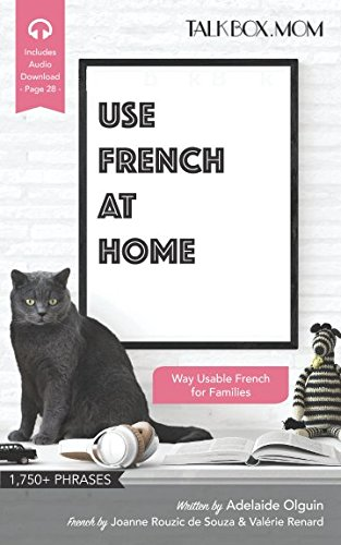 Use French at Home: Over 1750+ Phrases, Way Usable French for Families, Includes Audio Download by Independently published