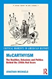 McCarthyism: The Realities, Delusions and Politics Behind the 1950s Red Scare (Critical Moments in American History)