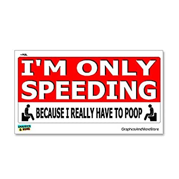2x I/'M SPEEDING BECAUSE I REALLY HAVE TO POOP Sticker Car decal