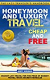Honeymoon and Luxury Travel: Cheap and Free (The Lazy Traveler's Handbook Book 4)