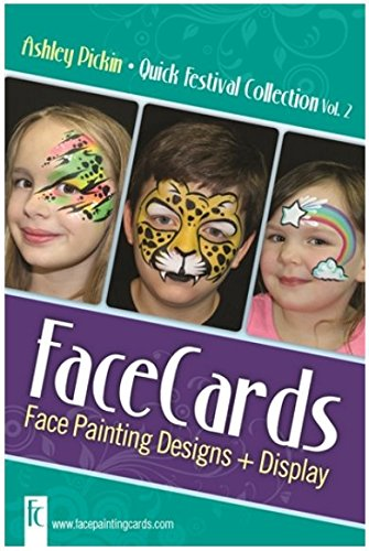 Read Online Face Painting Cards - Quick Festivals Volum 2 Face Painting - 12 Step By Step Picture Demos, in 4x6 Card Format Designed By Ashley Pickin ebook