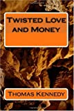 Twisted Love and Money, Thomas Kennedy, 1450579086
