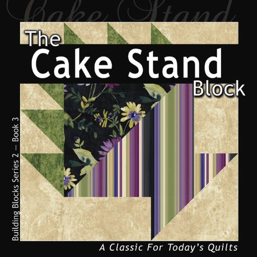 The Cake Stand Block: A Classic For Today's Quilt (Building Block Series 2) pdf