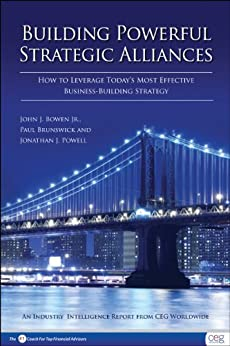 Building Powerful Strategic Alliances: How to Leverage Today's Most Effective Business-Building Strategy by [Brunswick, Paul, Powell, Jonathan J., John J. Bowen]