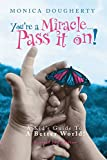 img - for You're A Miracle... Pass It On!: A Kid's Guide To A Better World! book / textbook / text book