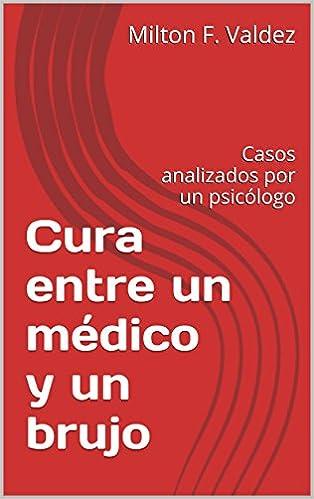 Laden Sie das E-Book für j2ee herunter Cura entre un médico y un brujo: Casos analizados por un psicólogo (Spanish Edition) B014LZ6VA2 in German PDF PDB