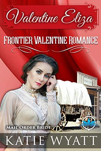 Valentine Eliza (Frontier Valentine Romance Series Book 1) by [Wyatt, Katie]