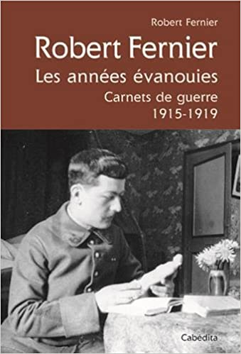 Robert Fernier : Les années évanouies, Carnets de guerre 1915-1919