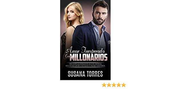 Amor Inesperado con Millonarios: Tres Novelas Románticas con Erótica, Segundas Oportunidades y Padres Solteros (Novela Romántica y Erótica en Español: ...