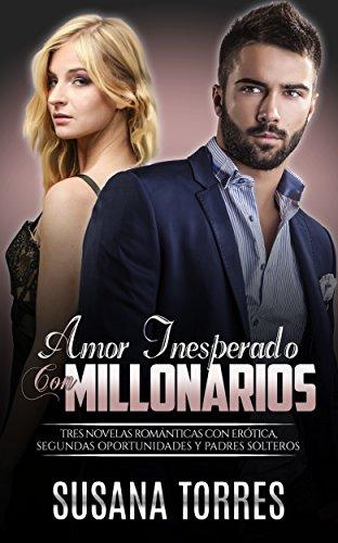 Amor Inesperado con Millonarios: Tres Novelas Románticas con Erótica, Segundas Oportunidades y Padres Solteros