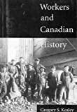 Workers and Canadian History, Kealey, Gregory S., 0773513523