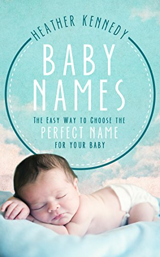 Search : Baby Names: The Easy Way to Choose the Perfect Name for Your Baby (Parenting Book 1)