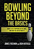 Bowling Beyond the Basics: What's Really Happening on the...