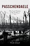 Passchendaele: The Lost Victory of World War I