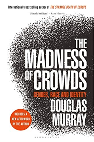 Amazon.com: The Madness of Crowds: Gender, Race and Identity  (9781635579987): Murray, Douglas: Books