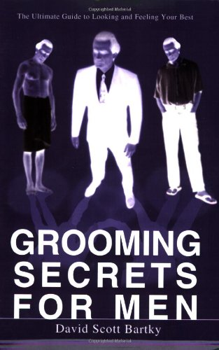 GROOMING SECRETS FOR MEN: THE ULTIMATE GUIDE TO LOOKING AND FEELING YOUR BEST