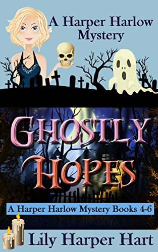 Ghostly Hopes: A Harper Harlow Mystery Books 4-6 by [Hart, Lily Harper]