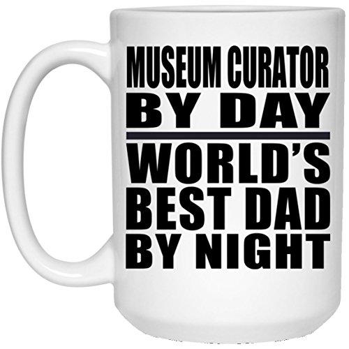 Dad Coffee Mug Museum Curator by Day World's Best Dad by Night - 15 Oz Coffee Mug Ceramic Drinking Tea-Cup Best Gag Gift Idea for Father B-Day Men Birthday Christmas ()