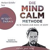 Die Mind Calm Methode: In 10 Tagen zur Ruhe im Kopf