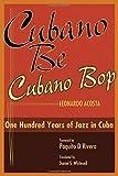 Cubano Be, Cubano Bop: One Hundred Years of Jazz in Cuba