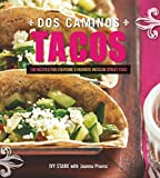 new york street food - Dos Caminos Tacos: 100 Recipes for Everyone's Favorite Mexican Street Food