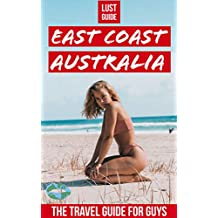 Lust Guide - East Coast Australia Travel Guide for Guys: Adventure, sex and travel on a budget