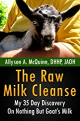 The Raw Milk Cleanse: My 35 Day Discovery On Nothing But Goat's Milk Paperback