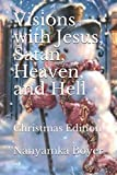 Visions with Jesus, Satan, Heaven and Hell (Visions Of Jesus)