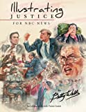 Illustrating Justice for NBC News: Thirty Years of News Illustration and Courtroom Art