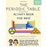 The Periodic Table: Activity Book for Kids: Test your child's knowledge of the periodic table with over 100 fun…