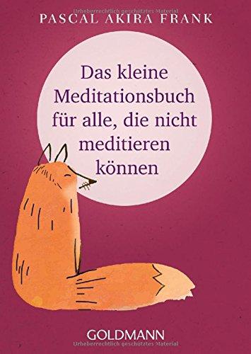 Das kleine Meditationsbuch für alle, die nicht meditieren können Taschenbuch – 21. August 2017 Pascal Akira Frank Goldmann Verlag 3442222303 Das kleine Übungsheft