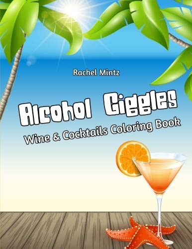 Alcohol Giggles - Wine & Cocktails Coloring Book: Tropical Drinks Doodles, Valentine's Lovers Champagne Glasses Sketches - For Adults ()