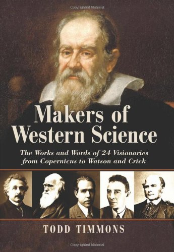Makers of Western Science: The Works and Words of 24 Visionaries from Copernicus to Watson and Crick