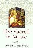 The Sacred in Music, Albert L. Blackwell, 0664224865