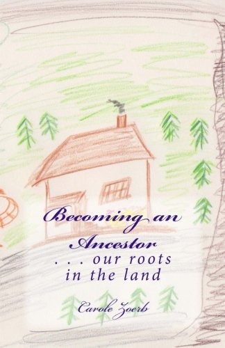 Read Online Becoming an Ancestor: . . . our roots in the land PDF