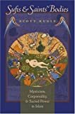 Sufis and Saints' Bodies, Scott Siraj al-Haqq Kugle, 0807857890