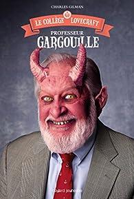Le collège Lovecraft, tome 1 : Professeur Gargouille par Charles Gilman
