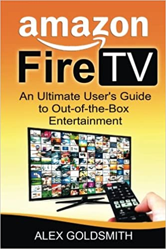 Amazon Fire TV: The Ultimate User Guide to Amazon Fire TV (Amazon