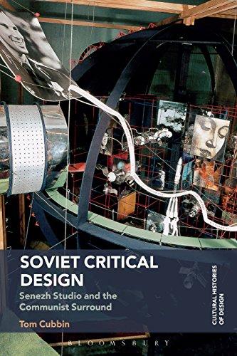 Soviet Critical Design: Senezh Studio and the Communist Surround (Cultural Histories of Design)