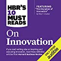 HBR's 10 Must Reads on Innovation Hörbuch von Harvard Business Review, Peter Ferdinand Drucker, Clayton M. Christensen, Vijay Govindarajan Gesprochen von: Susan Larkin, Bryan Brendle