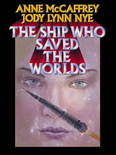 The Ship Who Saved the Worlds (Brain and Brawn Ship Series combo volumes Book 2)