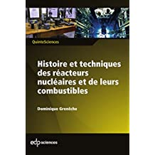 Histoire et techniques des réacteurs nucléaires et de leurs combustibles (QuinteSciences) (French Edition)