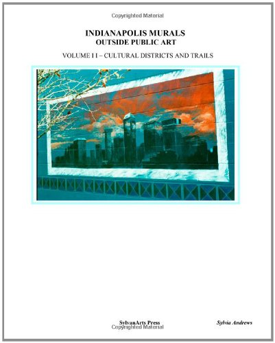 Read Online Indianapolis Murals, Outside Public Art: Cultural Districts And Trails PDF