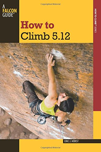 Read Online How to Climb 5.12 (How To Climb Series) pdf
