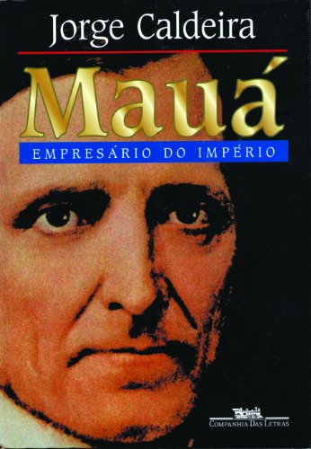 Maua´: Empresa´rio do Impe´rio (Portuguese Edition) - Caldeira, Jorge
