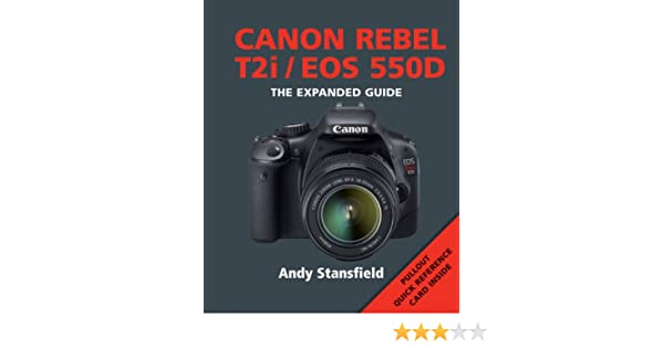 amazon com canon rebel t2i eos 550d the expanded guide rh amazon com canon rebel t2i guide pdf canon rebel t2i manual mode