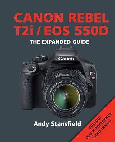 amazon com canon rebel t2i eos 550d the expanded guide rh amazon com canon rebel ti manual pdf canon rebel t2i repair manual